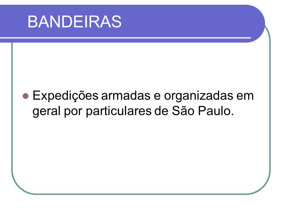 BANDEIRAS Expedições armadas e organizadas em geral por particulares de São Paulo.