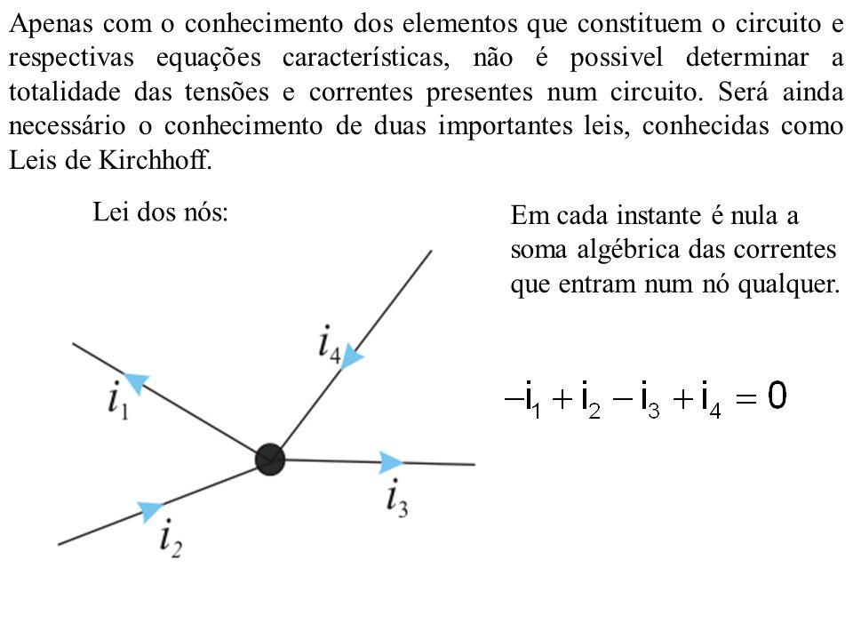 Apenas com o conhecimento dos elementos que constituem o circuito e respectivas equações características, não é possivel determinar a totalidade das tensões e correntes presentes num circuito. Será ainda necessário o conhecimento de duas importantes leis, conhecidas como Leis de Kirchhoff.