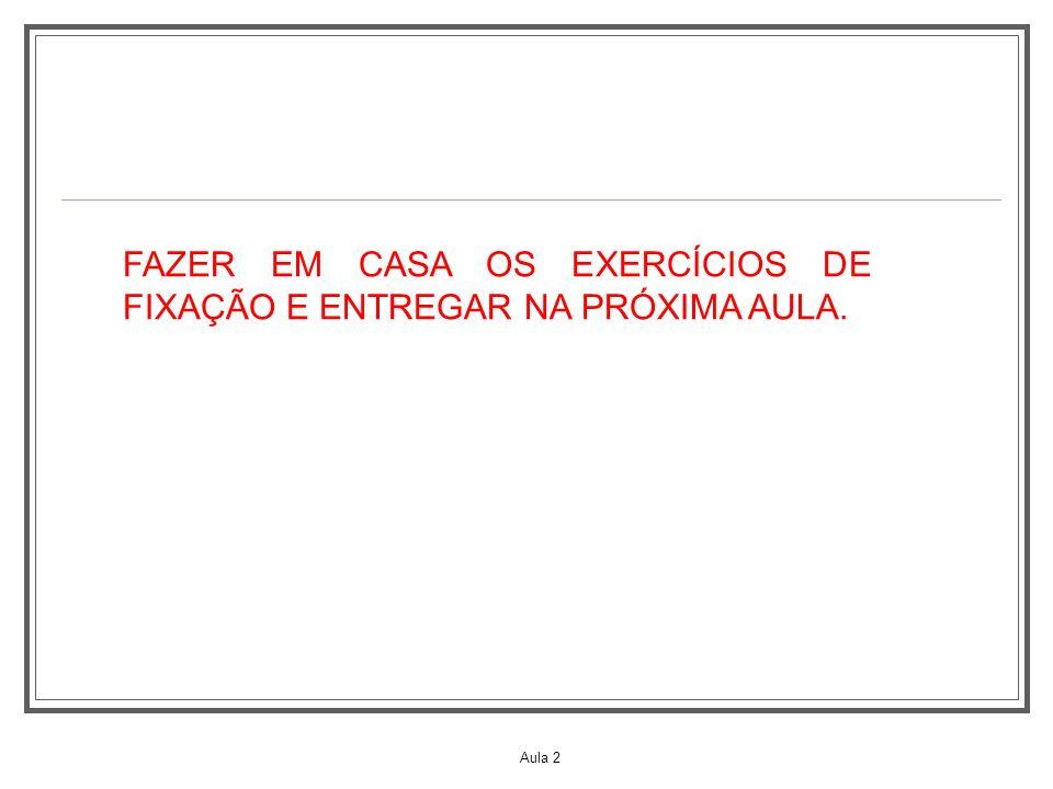 FAZER EM CASA OS EXERCÍCIOS DE FIXAÇÃO E ENTREGAR NA PRÓXIMA AULA.
