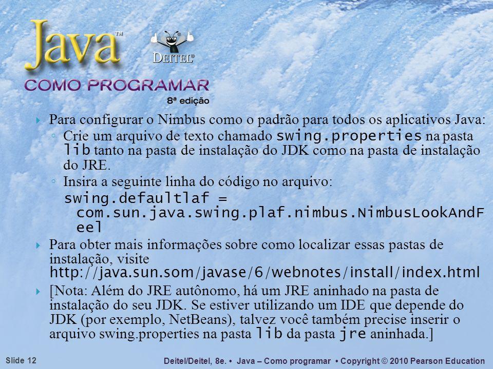 Para configurar o Nimbus como o padrão para todos os aplicativos Java: