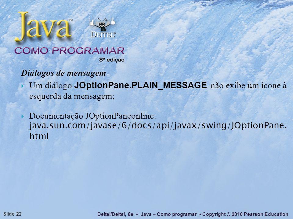 Diálogos de mensagem Um diálogo JOptionPane.PLAIN_MESSAGE não exibe um ícone à esquerda da mensagem;