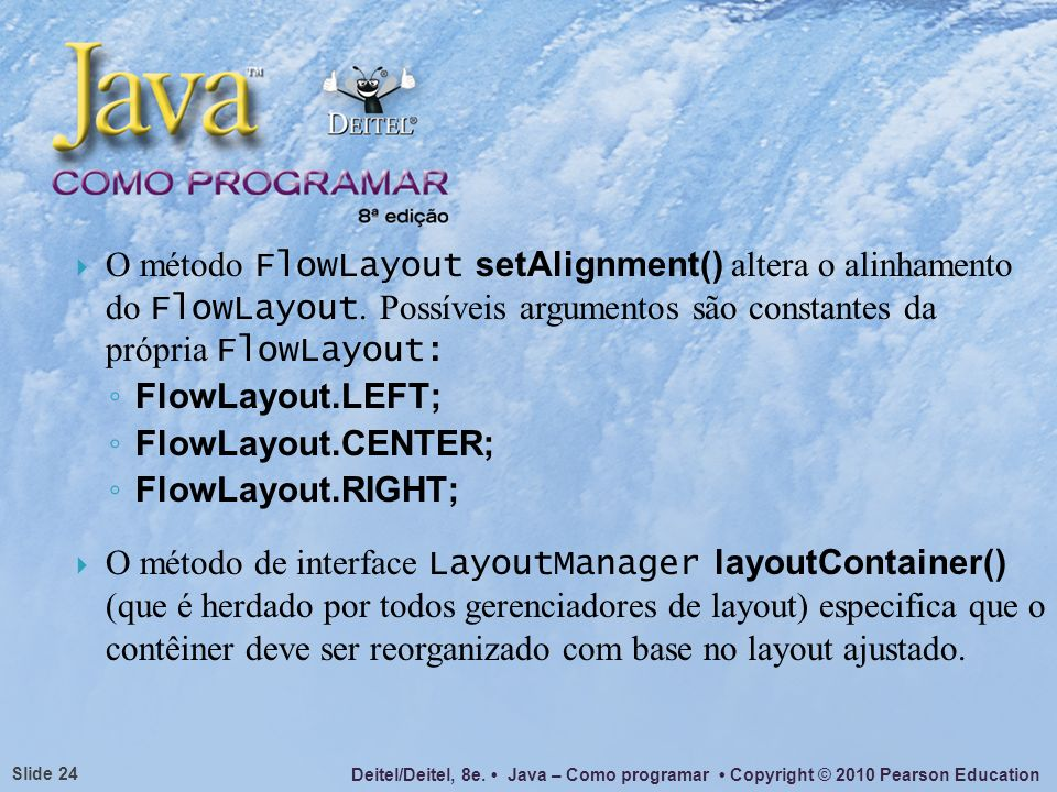 O método FlowLayout setAlignment() altera o alinhamento do FlowLayout