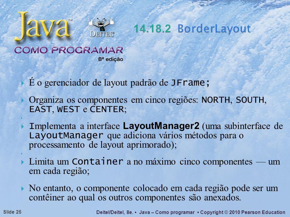 14.18.2 BorderLayout É o gerenciador de layout padrão de JFrame;