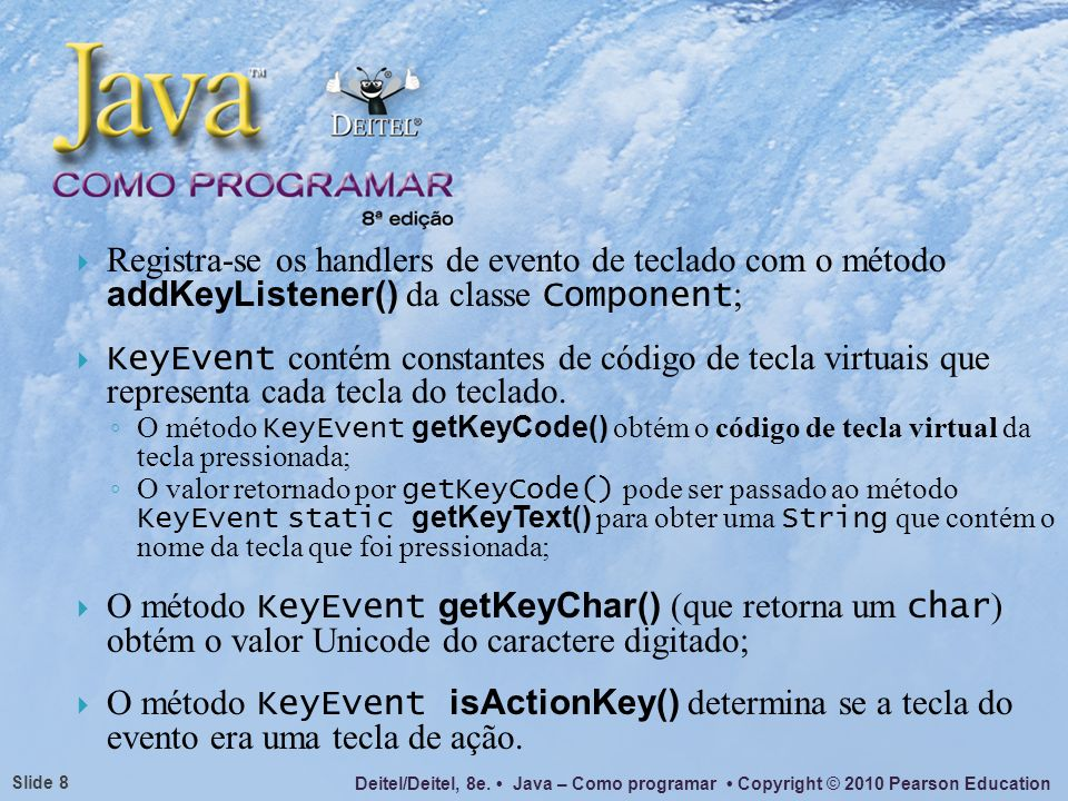 Registra-se os handlers de evento de teclado com o método addKeyListener() da classe Component;