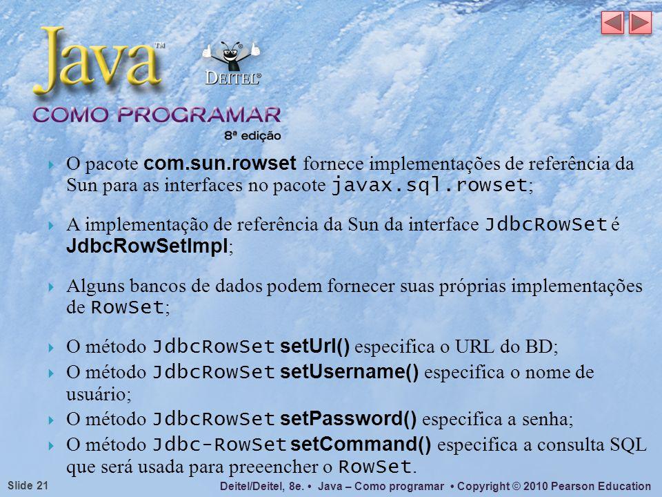 O pacote com.sun.rowset fornece implementações de referência da Sun para as interfaces no pacote javax.sql.rowset;