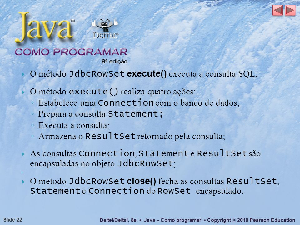 O método JdbcRowSet execute() executa a consulta SQL;