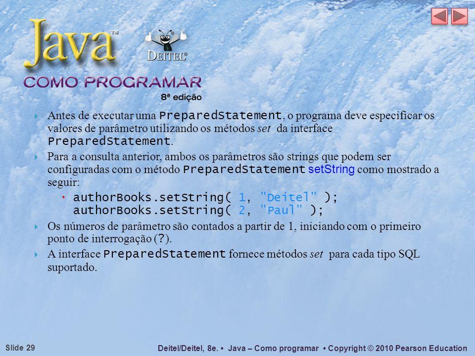 Antes de executar uma PreparedStatement, o programa deve especificar os valores de parâmetro utilizando os métodos set da interface PreparedStatement.