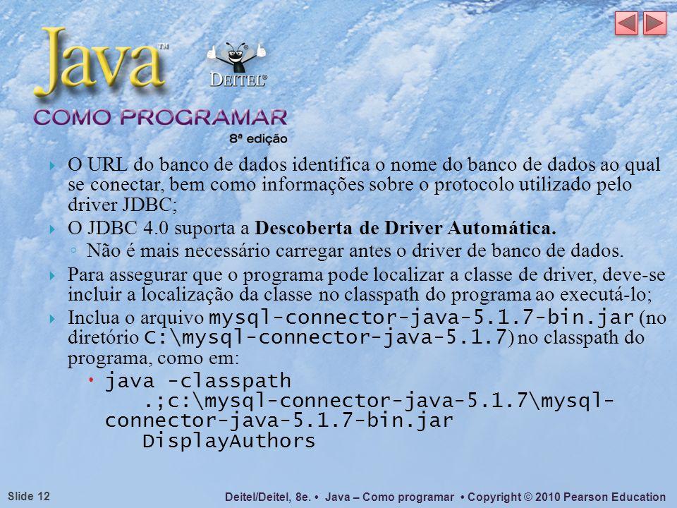 O URL do banco de dados identifica o nome do banco de dados ao qual se conectar, bem como informações sobre o protocolo utilizado pelo driver JDBC;