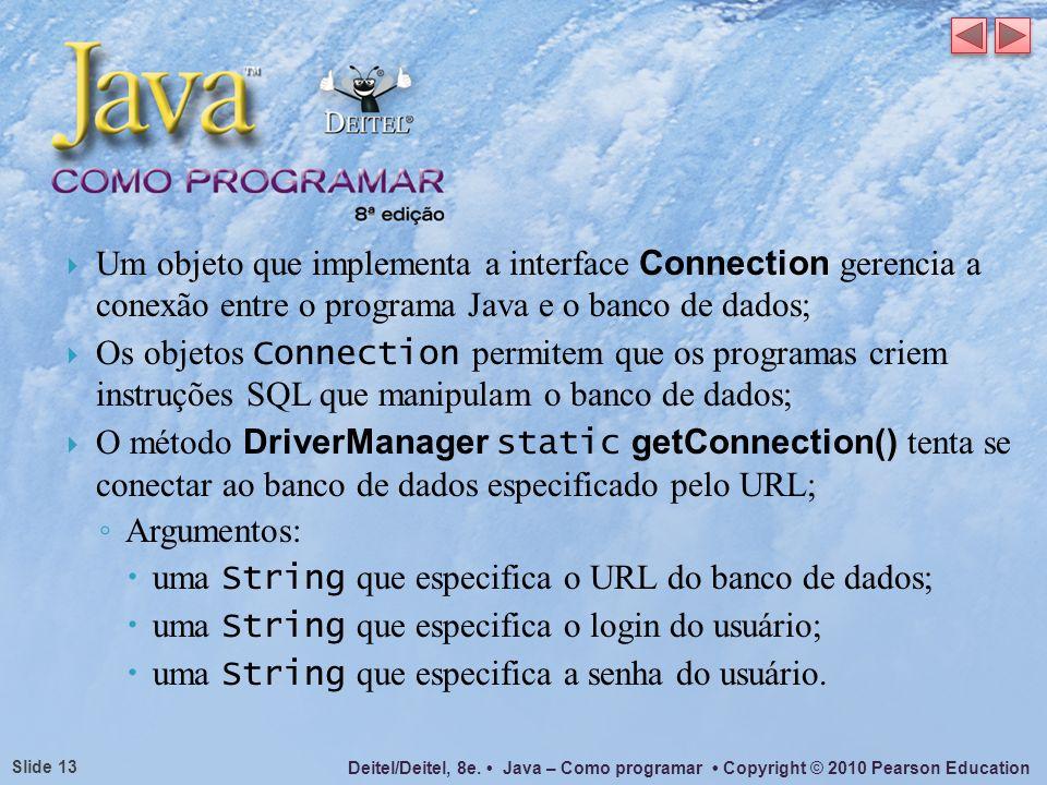Um objeto que implementa a interface Connection gerencia a conexão entre o programa Java e o banco de dados;