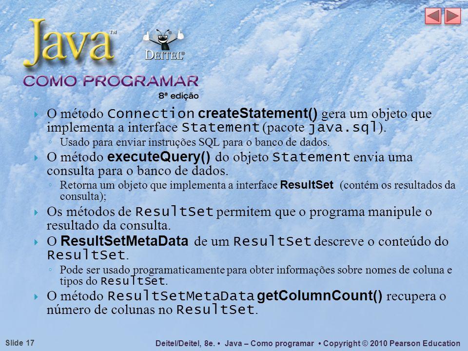 O ResultSetMetaData de um ResultSet descreve o conteúdo do ResultSet.