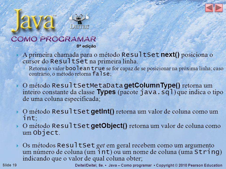 O método ResultSet getInt() retorna um valor de coluna como um int;