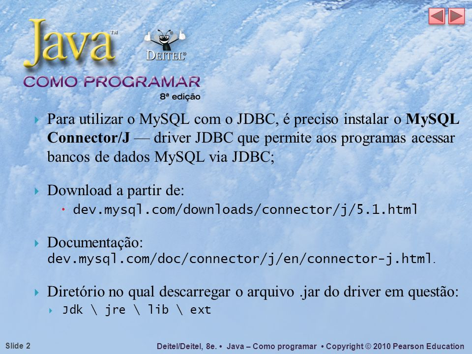 Documentação: dev.mysql.com/doc/connector/j/en/connector-j.html.