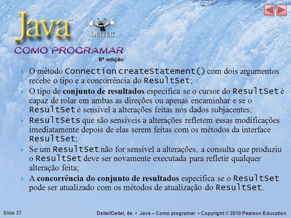 O método Connection createStatement() com dois argumentos recebe o tipo e a concorrência do ResultSet;