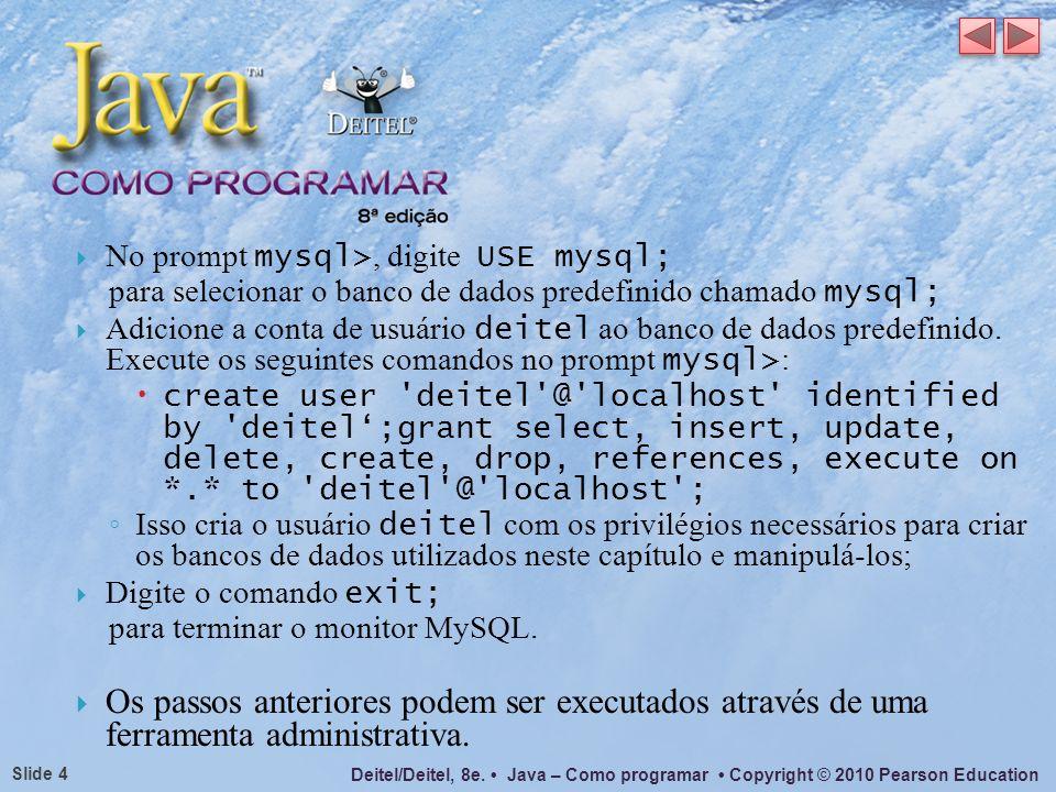 No prompt mysql>, digite USE mysql;