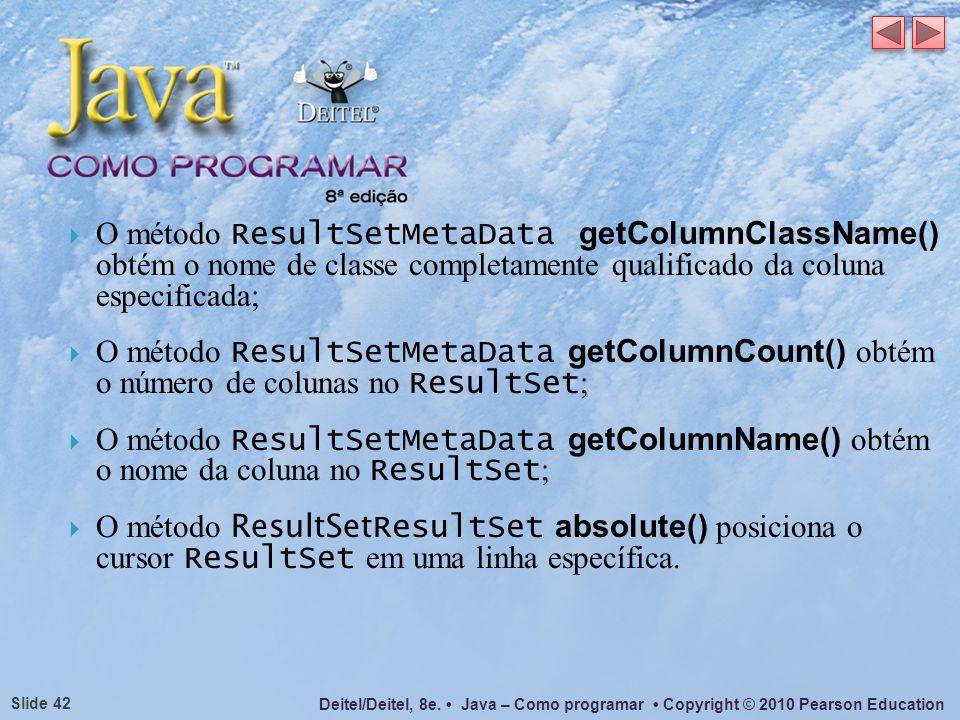 O método ResultSetMetaData getColumnClassName() obtém o nome de classe completamente qualificado da coluna especificada;