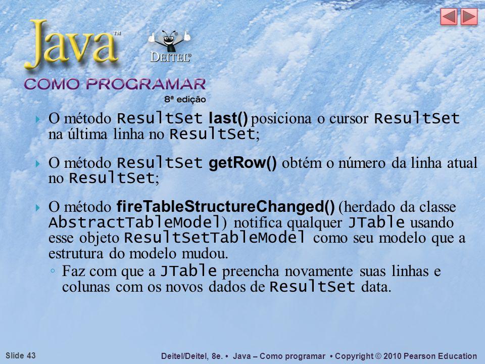 O método ResultSet last() posiciona o cursor ResultSet na última linha no ResultSet;