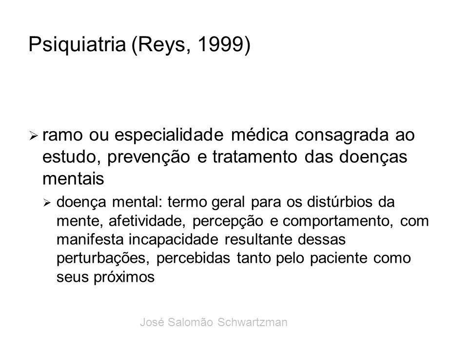 Psiquiatria (Reys, 1999) ramo ou especialidade médica consagrada ao estudo, prevenção e tratamento das doenças mentais.