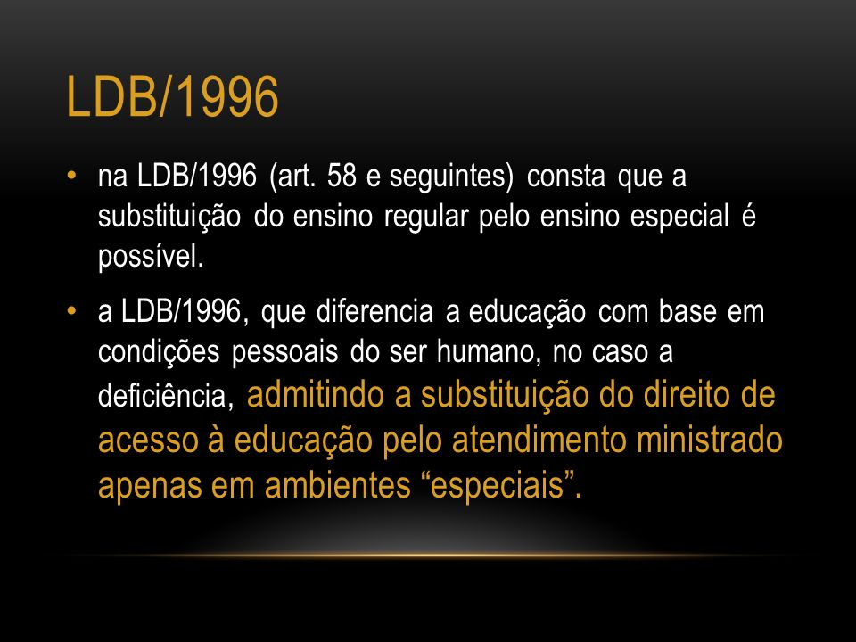 LDB/1996 na LDB/1996 (art. 58 e seguintes) consta que a substituição do ensino regular pelo ensino especial é possível.