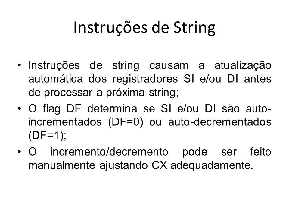 Instruções de String Instruções de string causam a atualização automática dos registradores SI e/ou DI antes de processar a próxima string;