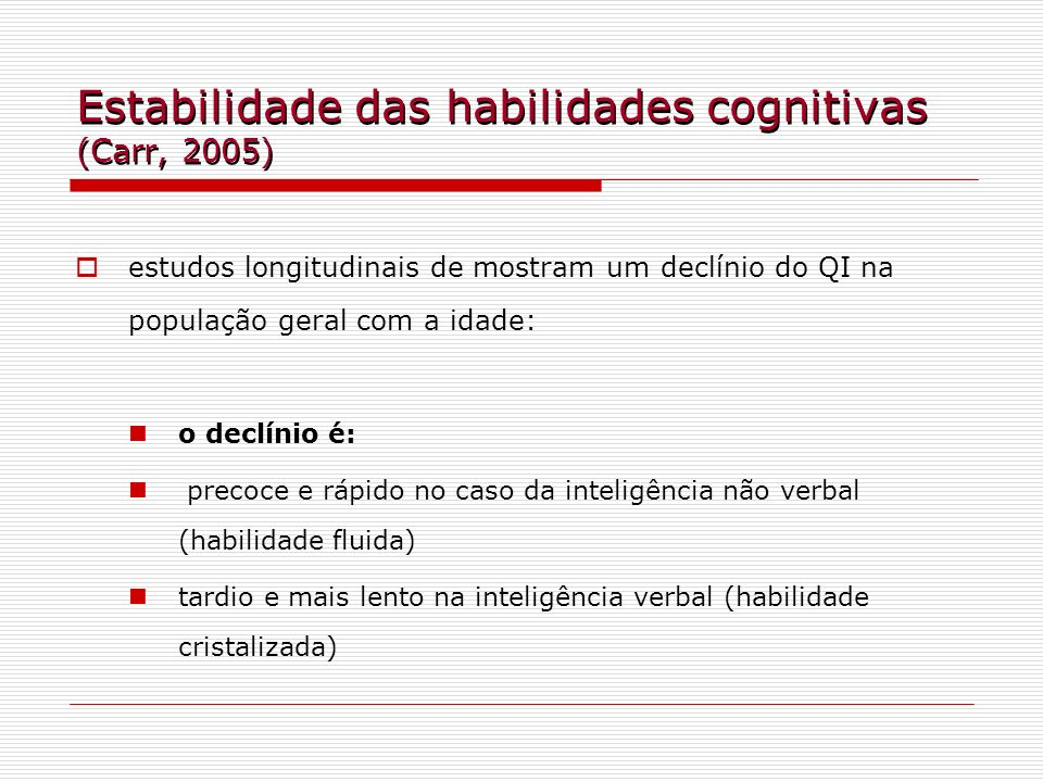 Estabilidade das habilidades cognitivas (Carr, 2005)