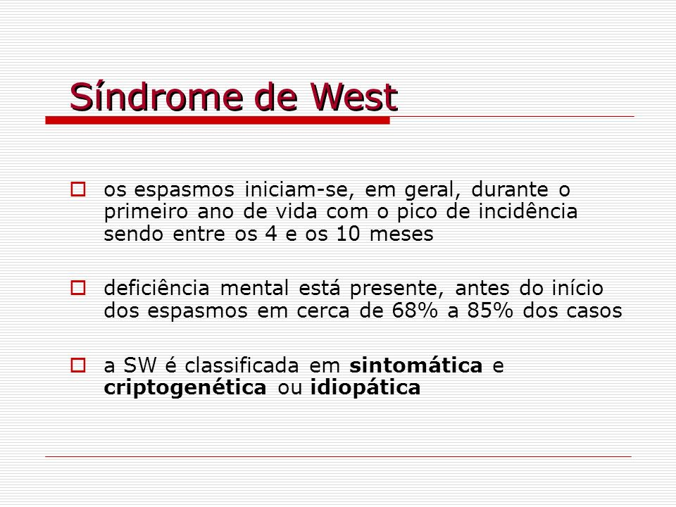 Síndrome de Westos espasmos iniciam-se, em geral, durante o primeiro ano de vida com o pico de incidência sendo entre os 4 e os 10 meses.