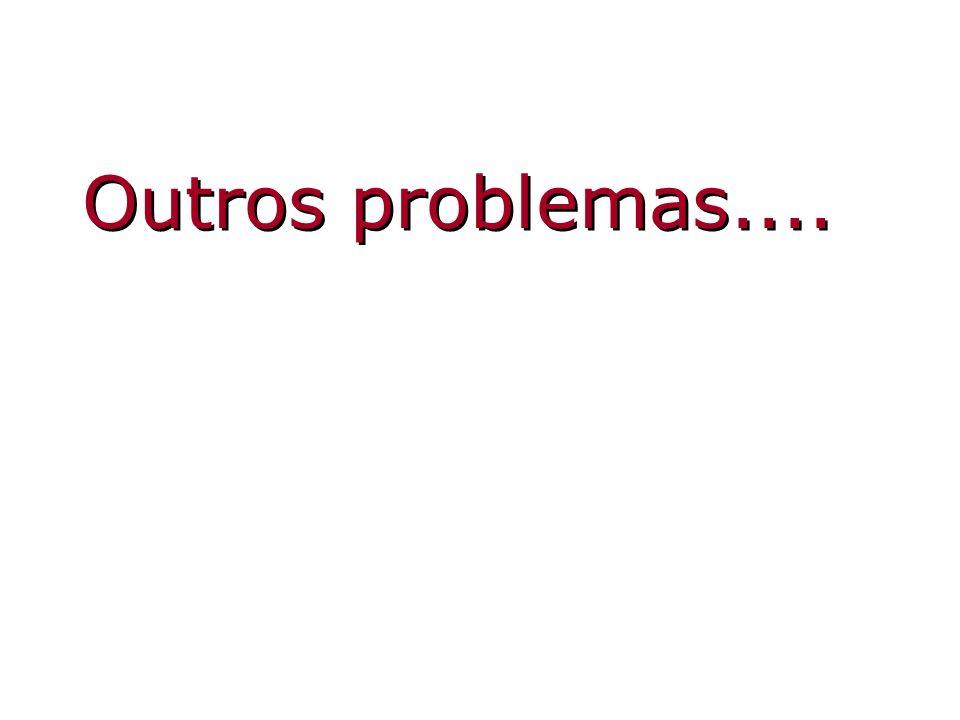 Outros problemas....
