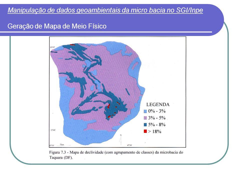 Manipulação de dados geoambientais da micro bacia no SGI/Inpe Geração de Mapa de Meio Físico