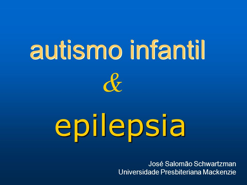 epilepsia & autismo infantil José Salomão Schwartzman