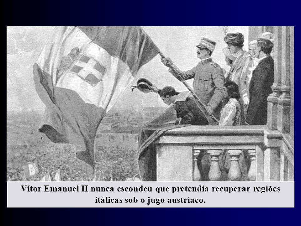 Vítor Emanuel II nunca escondeu que pretendia recuperar regiões itálicas sob o jugo austríaco.