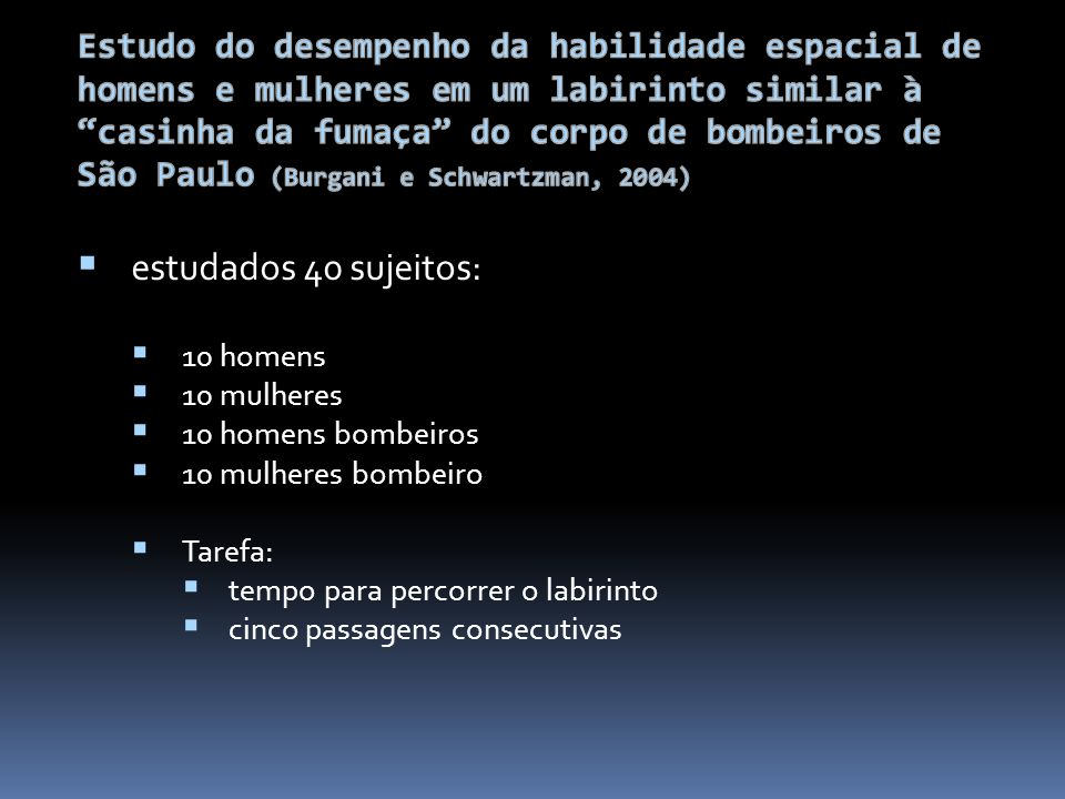 Estudo do desempenho da habilidade espacial de homens e mulheres em um labirinto similar à casinha da fumaça do corpo de bombeiros de São Paulo (Burgani e Schwartzman, 2004)