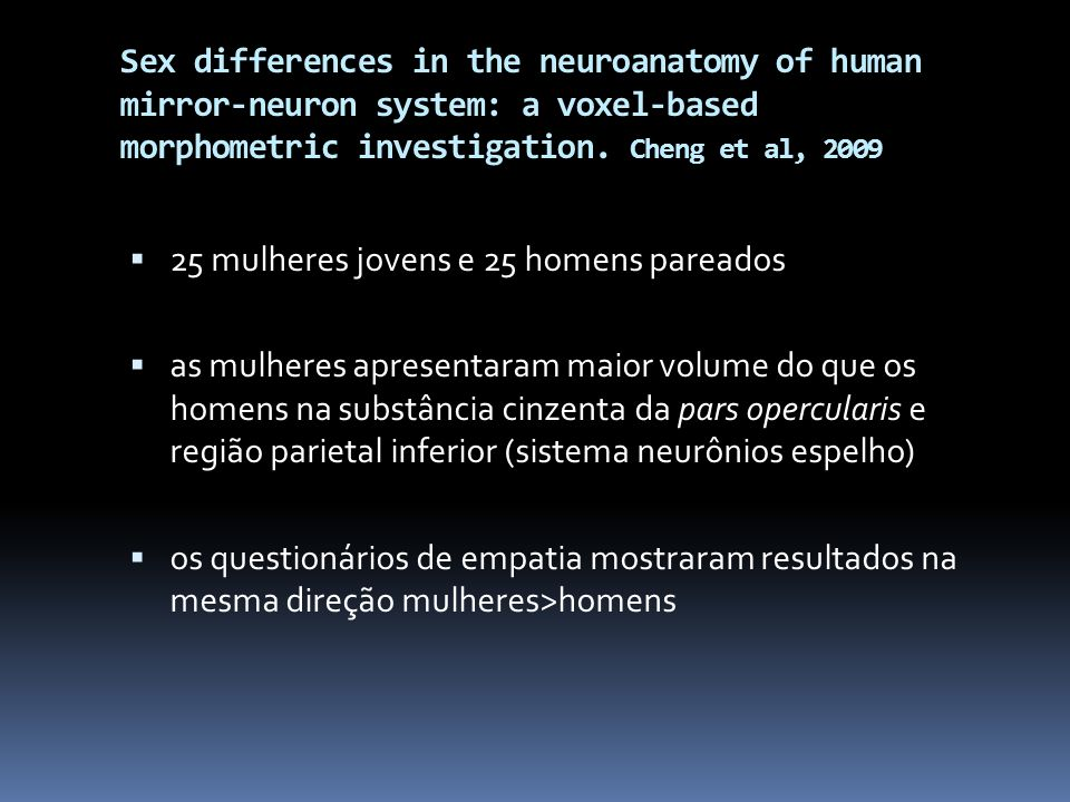 Sex differences in the neuroanatomy of human mirror-neuron system: a voxel-based morphometric investigation. Cheng et al, 2009