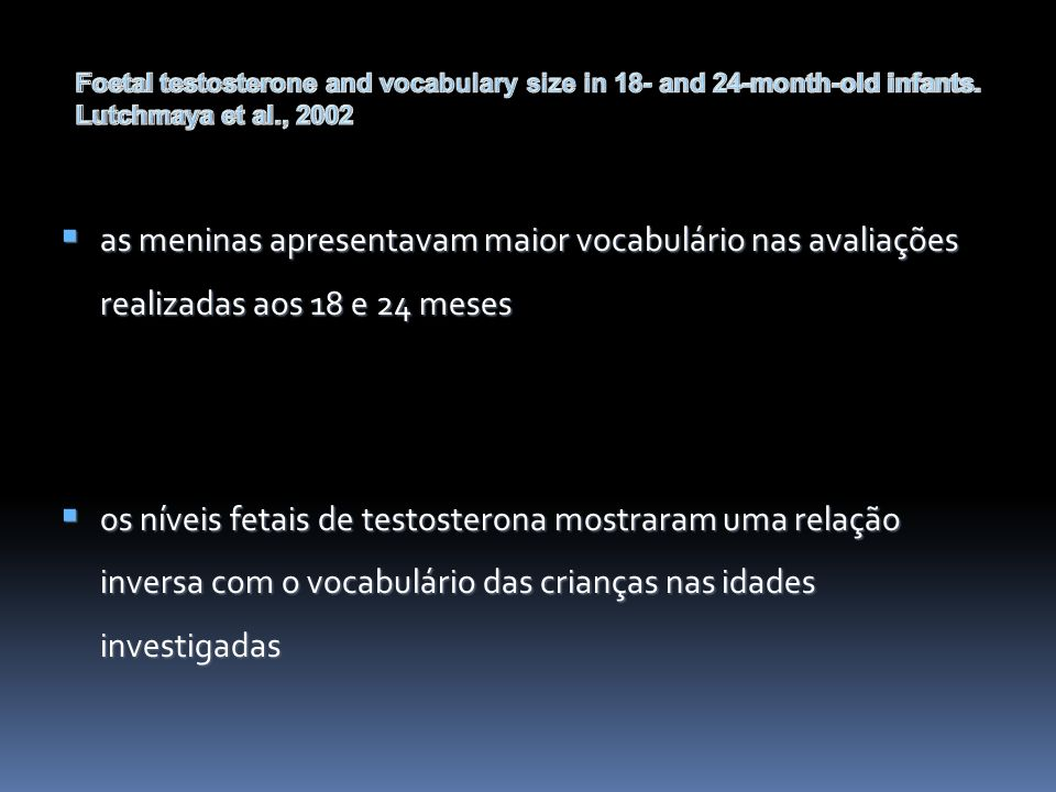 Foetal testosterone and vocabulary size in 18- and 24-month-old infants. Lutchmaya et al., 2002