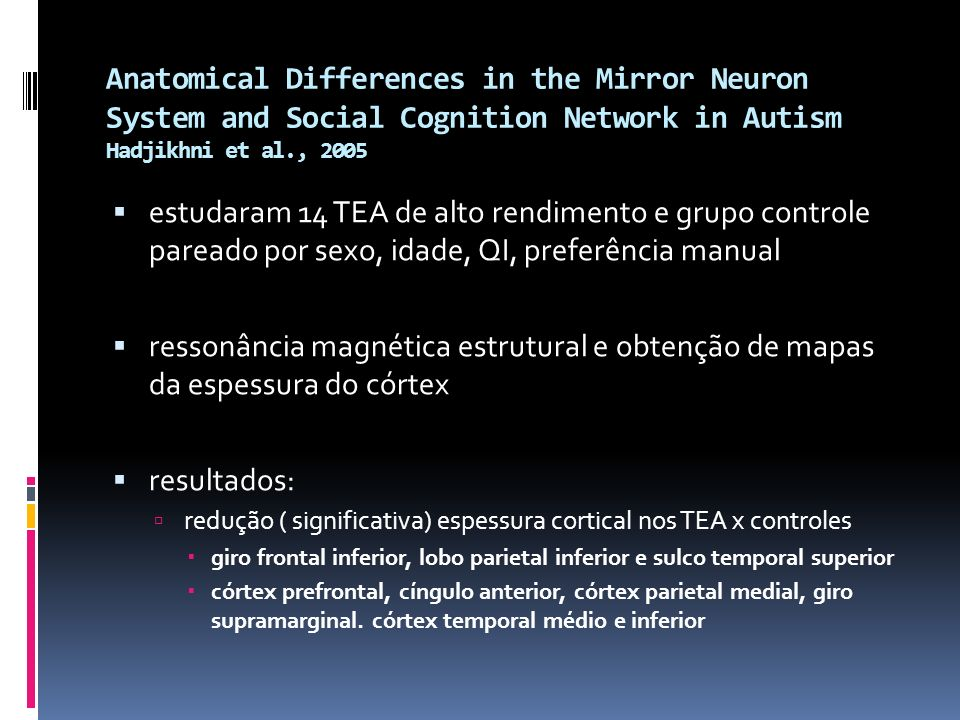 Anatomical Differences in the Mirror Neuron System and Social Cognition Network in Autism Hadjikhni et al., 2005