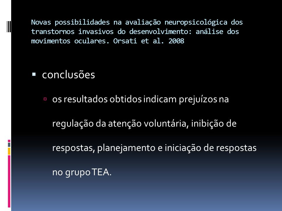 Novas possibilidades na avaliação neuropsicológica dos transtornos invasivos do desenvolvimento: análise dos movimentos oculares. Orsati et al. 2008