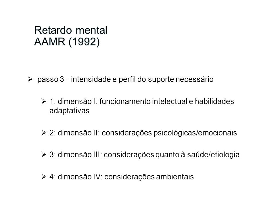Retardo mental AAMR (1992) passo 3 - intensidade e perfil do suporte necessário. 1: dimensão I: funcionamento intelectual e habilidades adaptativas.