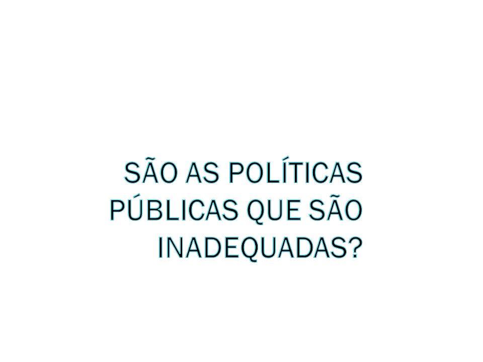 São as políticas públicas que são inadequadas