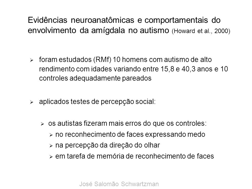Evidências neuroanatômicas e comportamentais do envolvimento da amígdala no autismo (Howard et al., 2000)
