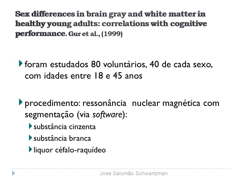 Sex differences in brain gray and white matter in healthy young adults: correlations with cognitive performance. Gur et al., (1999)