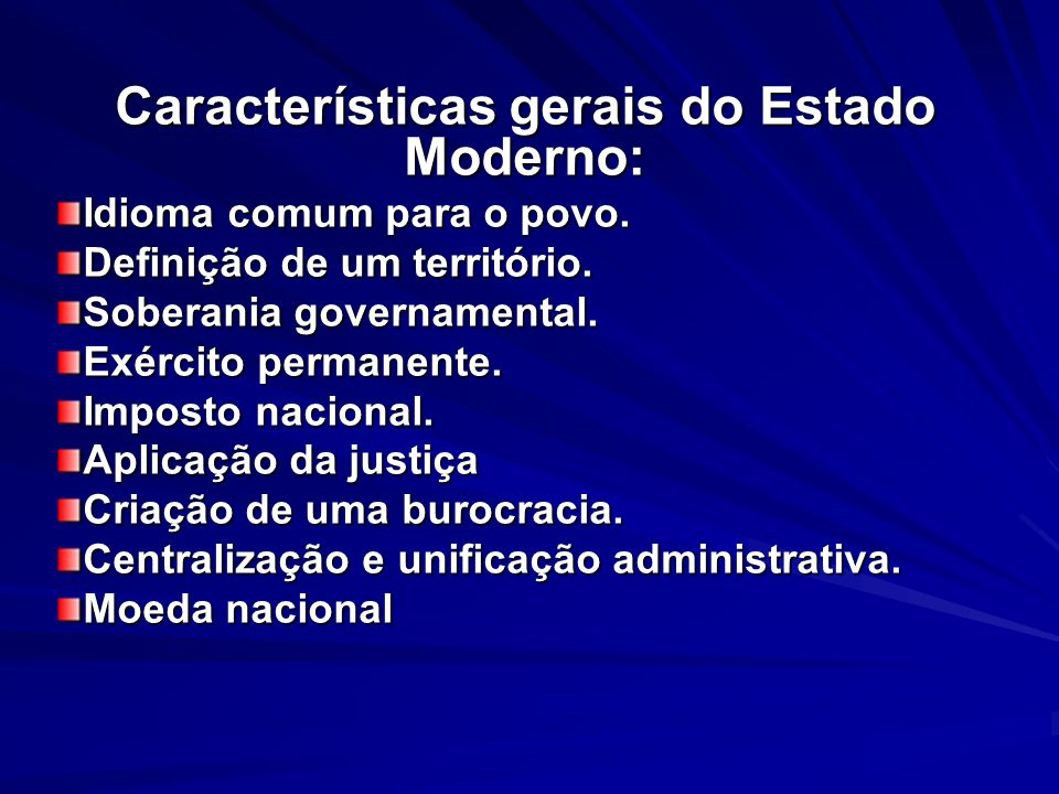 Características gerais do Estado Moderno:
