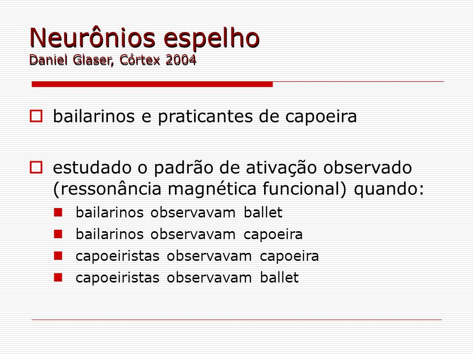 Neurônios espelho Daniel Glaser, Córtex 2004