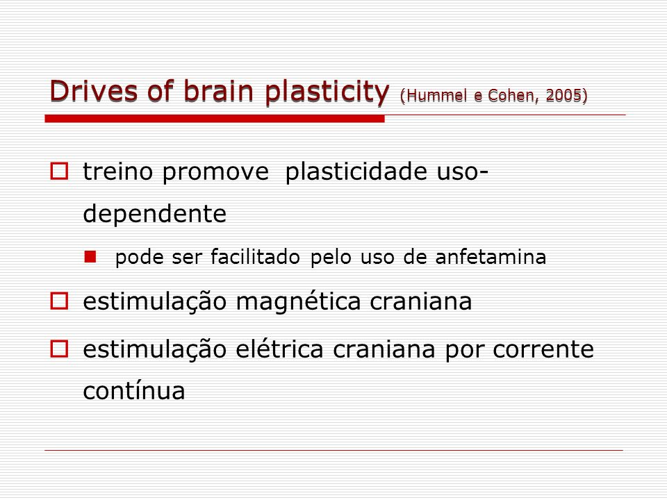 Drives of brain plasticity (Hummel e Cohen, 2005)