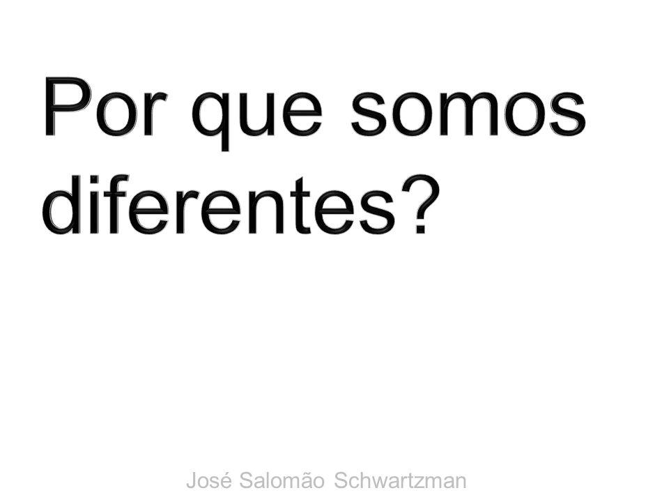 Por que somos diferentes José Salomão Schwartzman