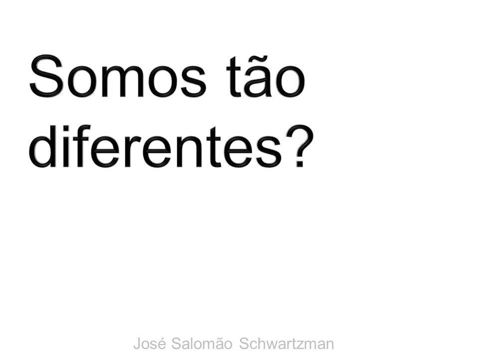 Somos tão diferentes José Salomão Schwartzman