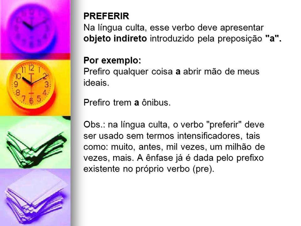 PREFERIR Na língua culta, esse verbo deve apresentar. objeto indireto introduzido pela preposição a .