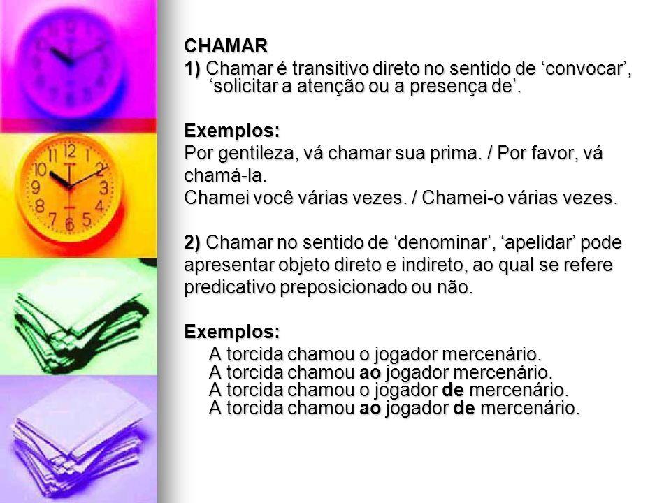 CHAMAR 1) Chamar é transitivo direto no sentido de 'convocar', 'solicitar a atenção ou a presença de'.