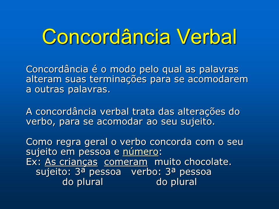 Concordância Verbal Concordância é o modo pelo qual as palavras alteram suas terminações para se acomodarem a outras palavras.