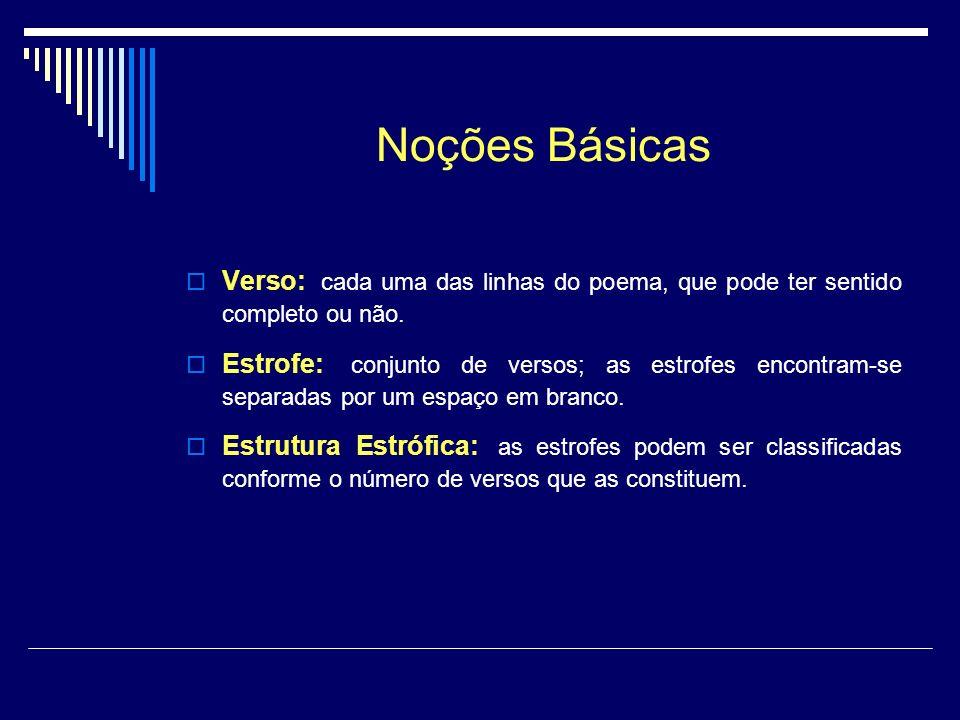 Noções Básicas Verso: cada uma das linhas do poema, que pode ter sentido completo ou não.