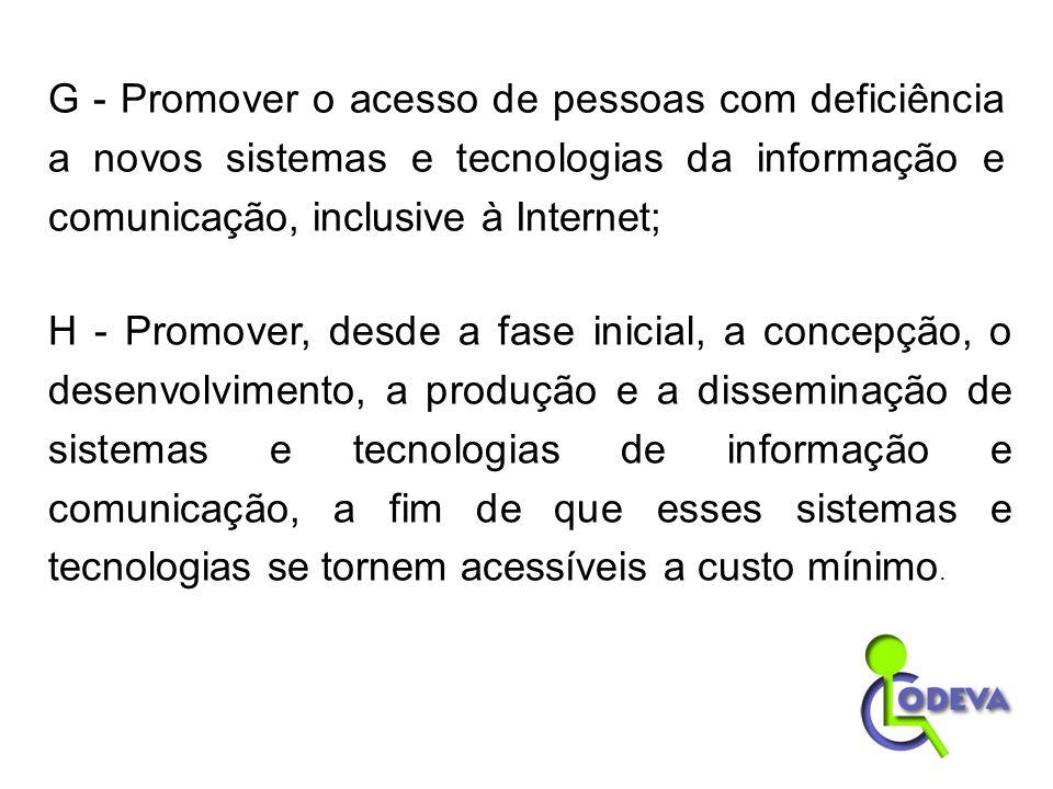 G - Promover o acesso de pessoas com deficiência a novos sistemas e tecnologias da informação e comunicação, inclusive à Internet;