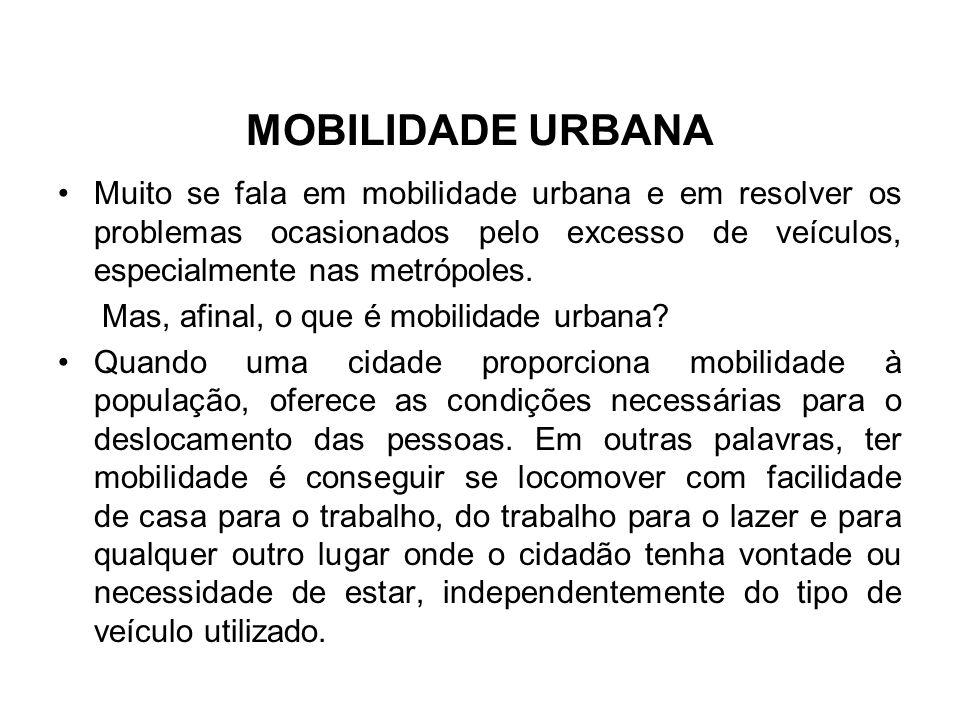 MOBILIDADE URBANAMuito se fala em mobilidade urbana e em resolver os problemas ocasionados pelo excesso de veículos, especialmente nas metrópoles.