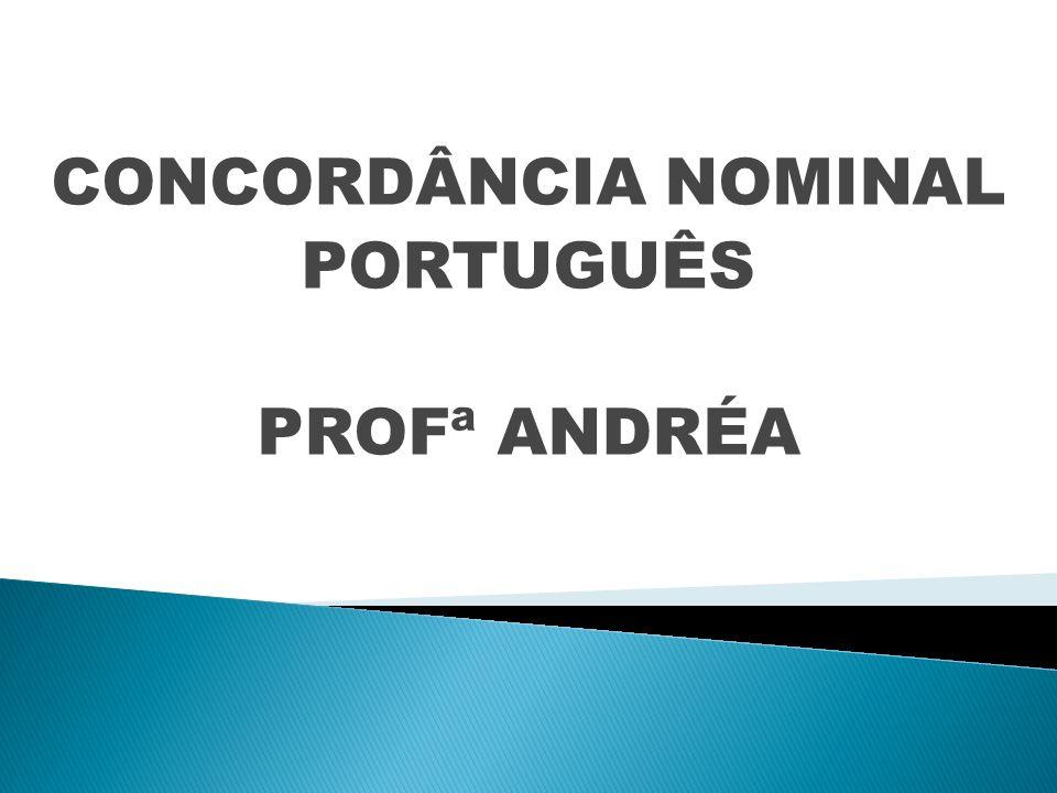 CONCORDÂNCIA NOMINAL PORTUGUÊS PROFª ANDRÉA